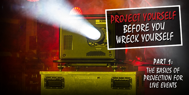 Project Yourself Before You Wreck Yourself - Part 1: The Basics of Projection for Live Events